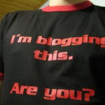 "Photo of a t-shirt that reads ""I'm blogging this. Are you?"""
